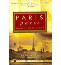 Paris, Paris, Journey Into The City of Light - a book by David Downie