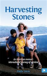 Harvesting Stones: An American Woman's International Journey of Survival